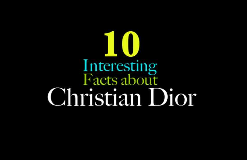 10 факти за християнския диор, за които трябва да знаете